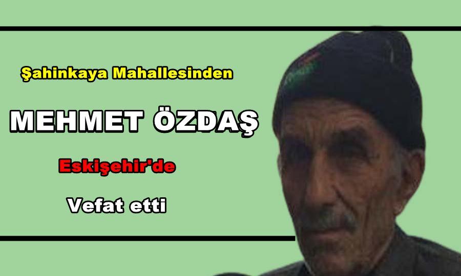 Şahinkaya Mahallesinden Mehmet Özdaş Eskişehir'de vefat etti