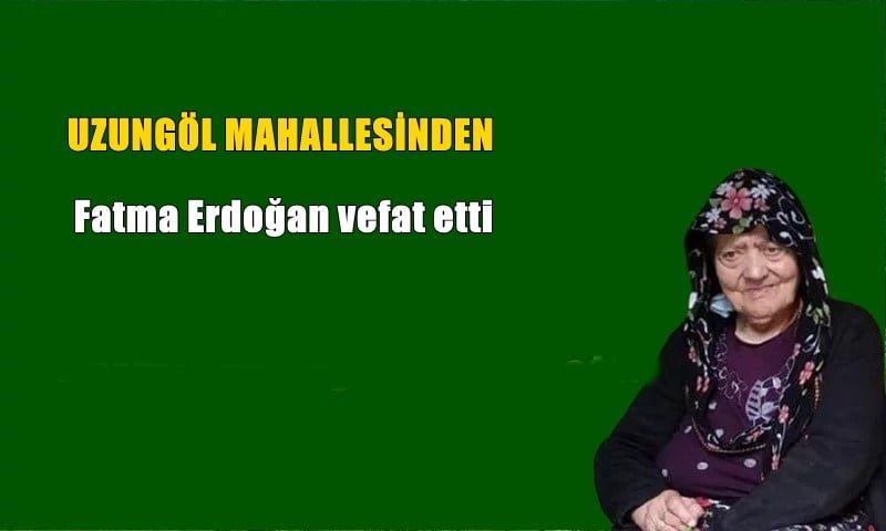 Uzungöl Mahallesinden Fatma Erdoğan vefat etti
