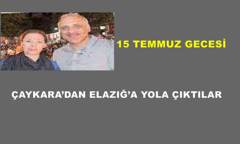 15 Eylül Gecesi Çaykara'dan Elazığ'a yola çıktılar
