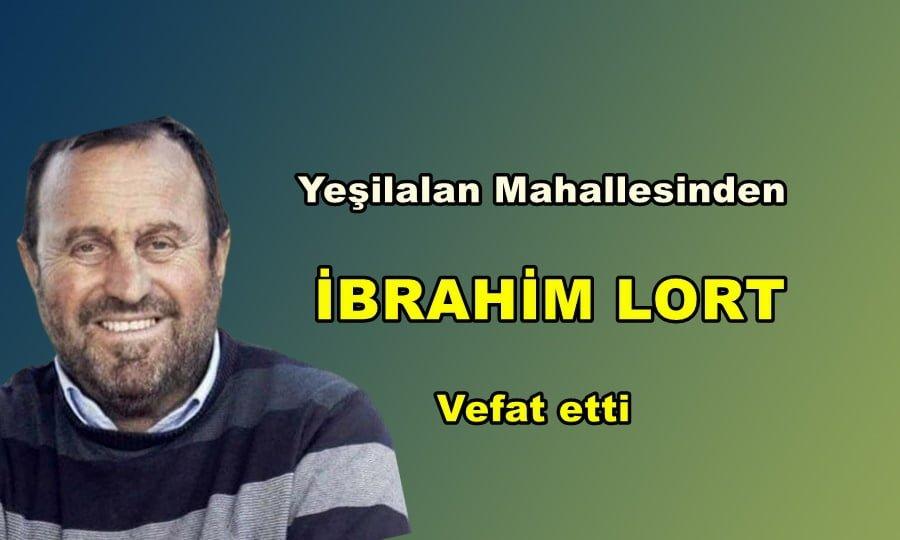 Yeşilalan Mahallesinden İbrahim Lort vefat etti