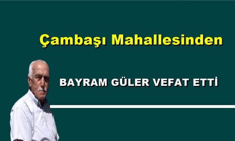 Çambaşı Mahallesinden Bayram Güler vefat etti
