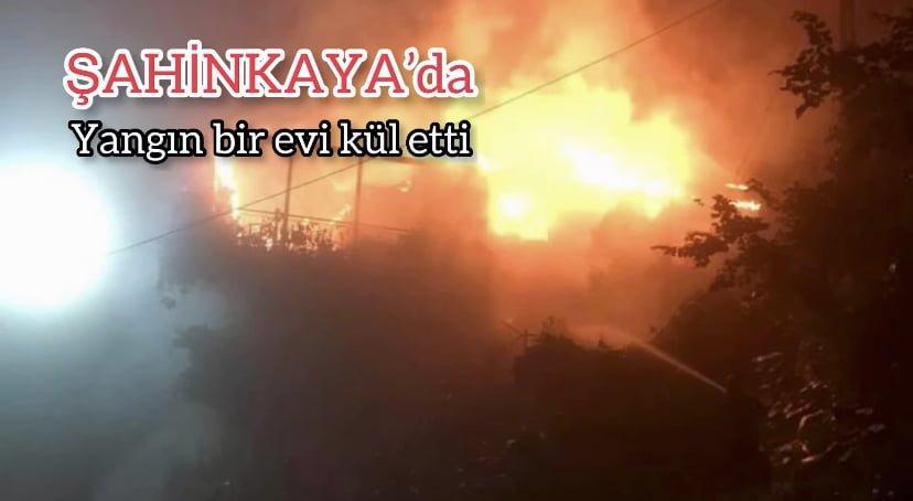 Şahinkaya'da çıkan yangında bir ev yandı!