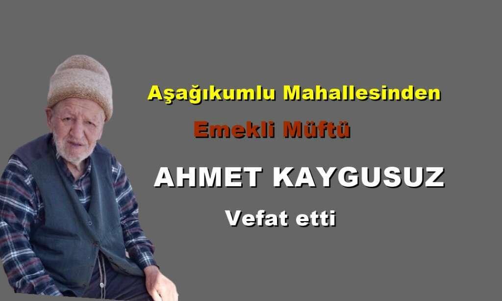Aşağıkumlu Mahallesinden emekli Müftü Ahmet Kaygusuz vefat etti