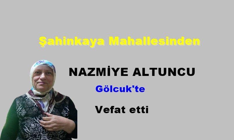 Şahinkaya Mahallesinden Nazmiye Altuncu vefat etti