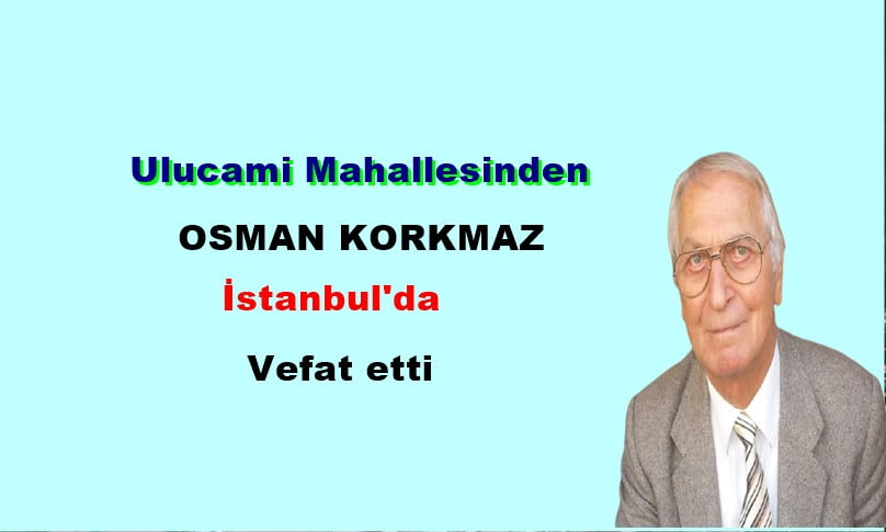 Ulucami Mahallesinden Osman Korkmaz vefat etti