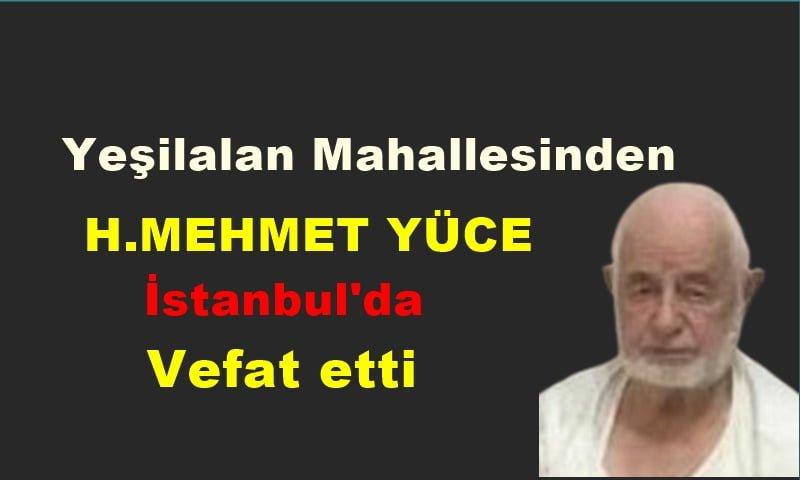 Yeşilalan Mahallesinden H. Mehmet Yüce vefat etti