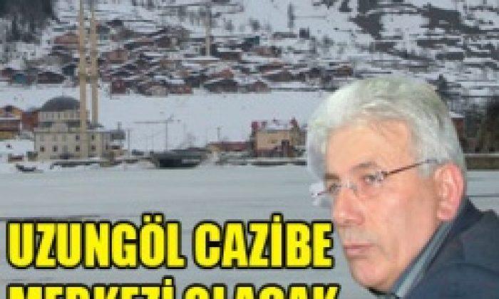 Alibeyoğlu: Uzungöl Cazibe Merkezi Olacak