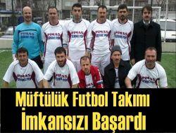 Müftülük Futbol Takımı İmkansızı Başardı