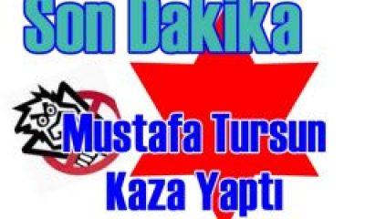 Mustafa Tursun Kaza Yaptı