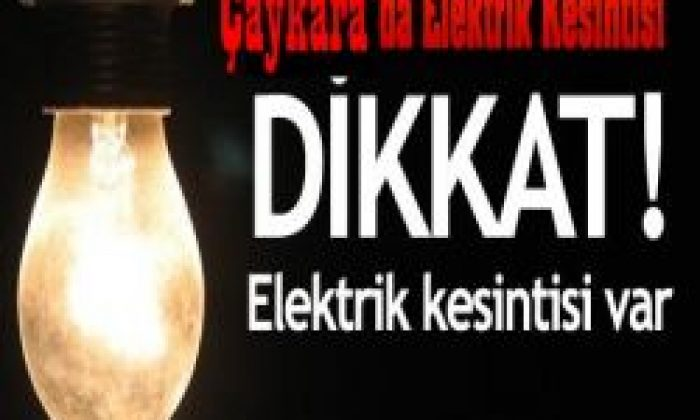 28 Aralık Cuma Günü Çaykara'da Elektrik Kesintisi Var