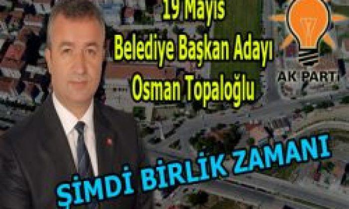 Ak Parti 19 Mayıs'da Yeniden Osman Topaloğlu Dedi