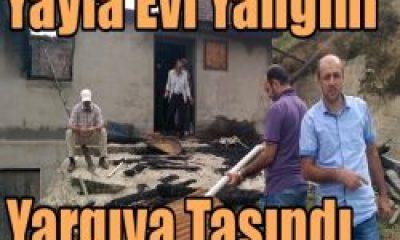 Yayla Evi Yangını Yargıya Taşındı
