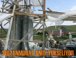 Sultanmurat'ta Anıt Yükseliyor